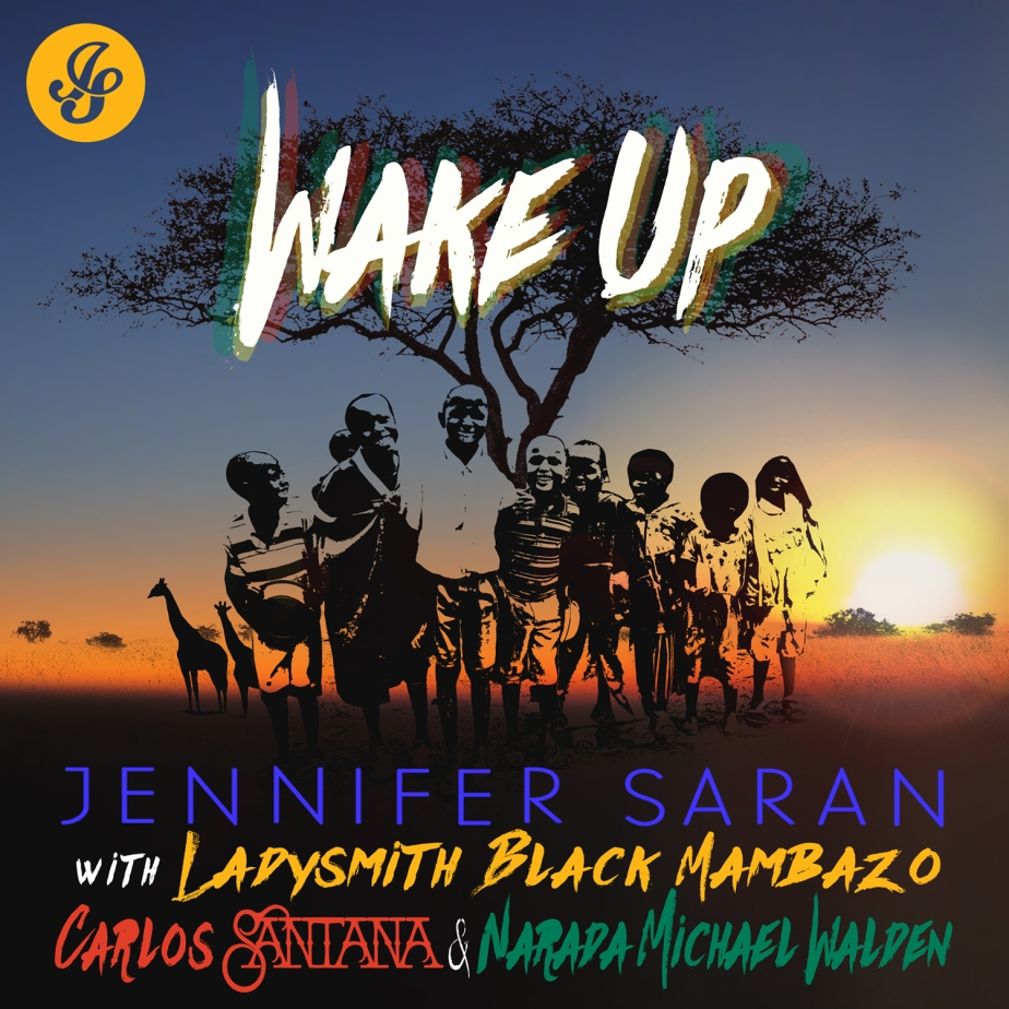 "Jennifer Saran announces new ""Wake Up"" Single featuring Carlos Santana, Ladysmith Black Mambazo and Narada Michael Walden out 11/11/16"